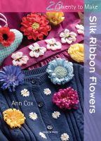 20 To Make Silk Ribbon Flowers