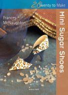 20 To Make - Mini Sugar Shoes